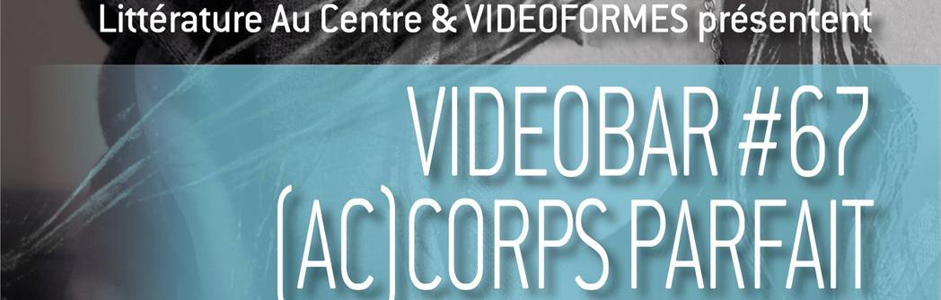 VIDEOBAR #67 : « (AC)CORPS PARFAIT »