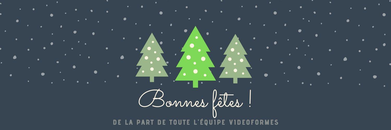 VIDEOFORMES vous souhaite de bonnes fêtes !